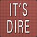 It is dire!